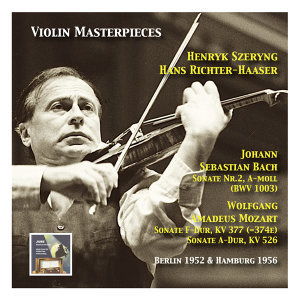 Violin Masterpieces: Henryk Szeryng plays Bach: Sonata No. 2 A Minor, BWV 1003 - Mozart: Sonata in F Major, KV 377 & Sonata in A Major, KV 577