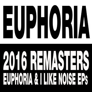 Euphoria & I Like Noise EPs - 2016 Remasters