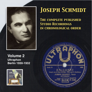 Joseph Schmidt: The Complete Recordings, Vol. 2 (Recorded 1930-1932) [Remastered 2014]