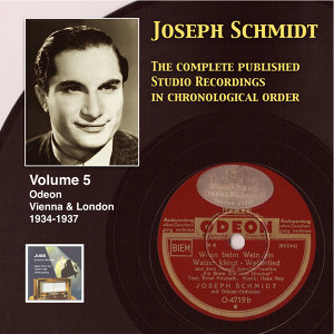 Joseph Schmidt : The Complete Recordings, Vol. 5 (Recorded 1934-1937) [Remastered 2014]