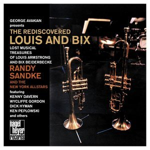 The Re-Discovered Louis and Bix - Lost Musical Treasures of Louis Armstrong and Bix Beiderbecke