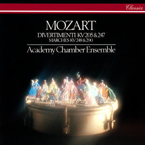 Mozart: Divertimenti K. 205 & 247 & Marches