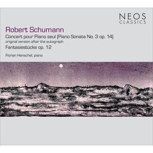 Robert Schumann: Concert pour piano seul - Piano Sonata No. 3, Op. 14 - Fantasiestücke