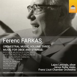 Ferenc Farkas: Orchestral Music, Vol. 3: Music for Oboe & Strings