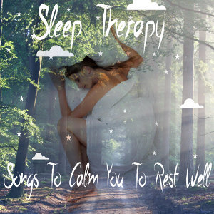 Sleep Therapy - Songs To Calm You To Rest Well