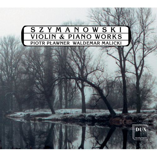 Szymanowski: Violin and Piano Works