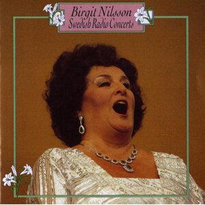 Nilsson, Birgit: Swedish Radio Concerts (1947-1961)