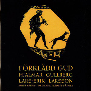Larsson: Forkladd gud - Missa brevis - Songs of the Naked Trees