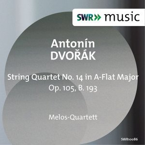 Dvořák: String Quartet No. 14 in A-Flat Major, Op. 105, B. 193