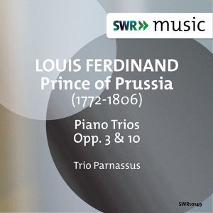 Louis Ferdinand, Prince of Prussia: Piano Trios, Opp. 3 & 10