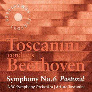 Toscanini conducts Beethoven: Symphony No. 6 'Pastoral'