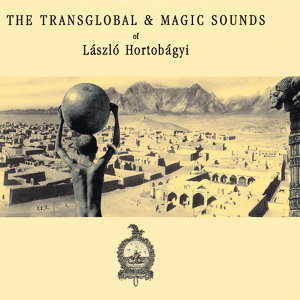 The Transglobal & Magic Sounds Of László Hortobágyi