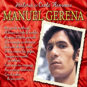 Historia del Cante Flamenco : Manuel Gerena