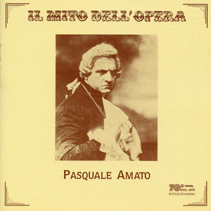 Il mito dell'opera: Pasquale Amato (Recorded 1907-1918)