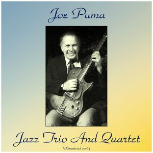 Joe Puma Jazz Trio and Quartet - Remastered 2016