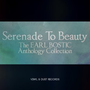 Serenade to Beauty - The Earl Bostic Anthology Collection