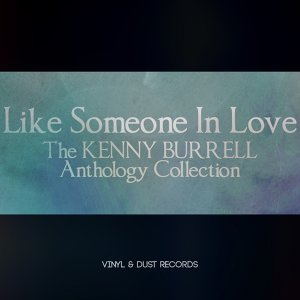 Like Someone in Love - The Kenny Burrell Anthology Collection