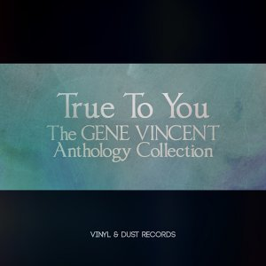 True to You - The Gene Vincent Anthology Collection