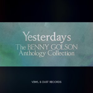 Yesterdays - The Benny Golson Anthology Collection