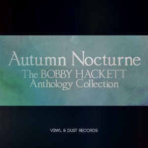 Autumn Nocturne - The Bobby Hackett Anthology Collection