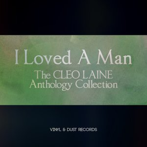 I Loved a Man - The Cleo Laine Anthology Collection