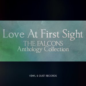 Love at First Sight - The Falcons Anthology Collection