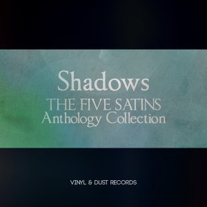 Shadows - The Five Satins Anthology Collection