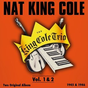 The King Cole Trio, Vol. 1- Vol. 2 - Original Recordings