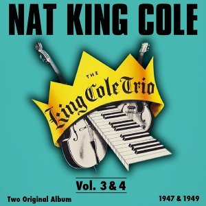 The King Cole Trio, Vol.3 - Vol. 4 - Original Recordings