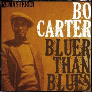 Bo Carter, Bluer Than Blues - Remastered