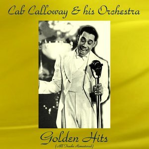 Cab Calloway Golden Hits - All Tracks Remastered