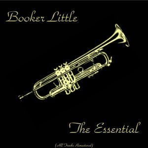 The Essential Booker Little - All Tracks Remastered