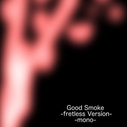 Good Smoke (fretless Version) -mono- アルバムカバー