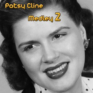 Patsy Cline Medley 2: The Heart You Break May Be Your Own / Dear God / Life's Railway to Heaven / If I Could Only Stay Asleep / He Will Do for You (What He's Done for Me) / There He Goes / Just out of Reach / That Wonderful Someone / In Care of the Blues