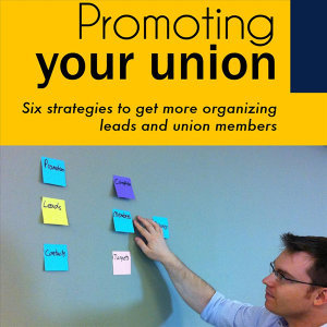 Promoting Your Union: Six Strategies to Get More Organizing Leads and Union Members