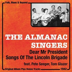 Dear Mr President, Songs of the Lincoln Brigade - Two Original Albums With Bonus Tracks, 1942