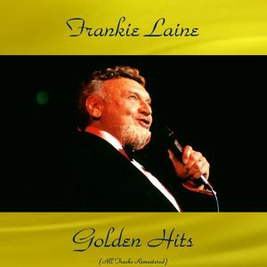 Frankie Laine Golden Hits - All Tracks Remastered