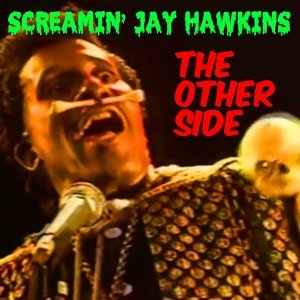 Screamin' Jay Hawkins: The Other Side