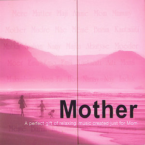 Mother- A Perfect Gift of Relaxing Music Created Just for Mom