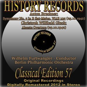 Anton Bruckner: Symphony No. 5 in B-Flat Major, WAB 105 - Christoph Willibald Gluck: Alceste Overture - History Records - Classical Edition 57 - Original Recordings Digitally Remastered 2012 In Stereo