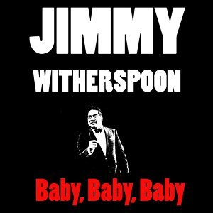 Jimmy Witherspoon: Baby, Baby, Baby