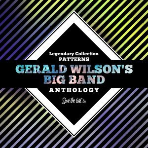 Legendary Collection: Patterns - Gerald Wilson's Big Band Anthology