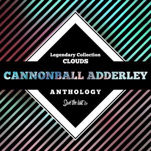 Legendary Collection: Clouds - Cannonball Adderley Anthology