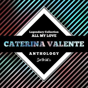 Legendary Collection: All My Love - Caterina Valente Anthology