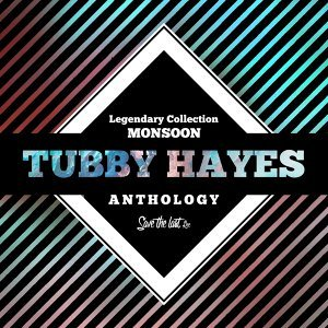 Legendary Collection: Monsoon - Tubby Hayes Anthology