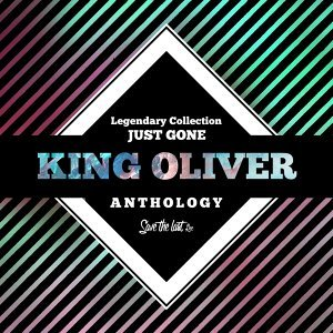 Legendary Collection: Just Gone - King Oliver Anthology