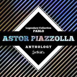 Legendary Collection: Pablo - Astor Piazzolla Anthology
