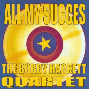 All My Succes: the Bobby Hackett Quartet
