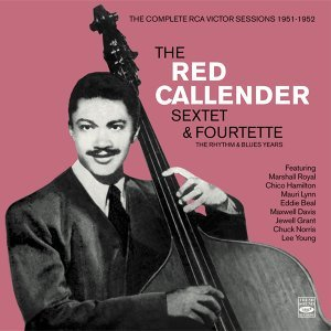 The Complete RCA Victor Sessions 1951-1952. The Red Callender Sextette & Fourtette. The Rhythm & Blues Years