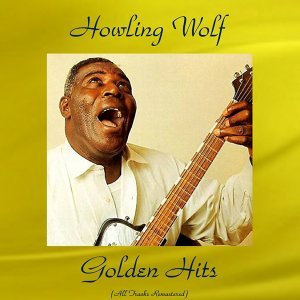 Howling Wolf Golden Hits - Remastered 2016
